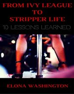 From Ivy League to Stripper Life: 10 Lessons Learned - Book Cover
