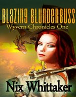 Blazing Blunderbuss (Wyvern Chronicles Book 1) - Book Cover