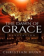 The Dawn of Grace :: A Mystery and Suspense Christian Historical Fiction Comprising of Enduring Love and Glory (Revelation Book 1) - Book Cover