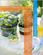 The Best Way In Gardening: How To Garden The Best Way And Get Rid Of Pesticides. Grow Your Flowers, Vegetables And More In The Best Possible Way You Could Imagine. - Book Cover