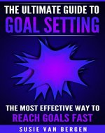 Goal Setting: The Ultimate Guide To Goal Setting - The Most Effective Way To Reach Goals Fast (Goal Setting, Motivation, Action Plan, SMART Goals, Success) - Book Cover