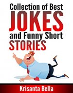 JOKES : Collection of Best Jokes and Funny Short Stories (Jokes, Best Jokes, Funny Jokes, Funny Short Stories, Funny Books, Collection of Jokes, Jokes For Adults) - Book Cover
