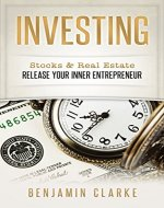 Investing: Stocks & Real Estate - Release Your Inner Entrepreneur (Real Estate Investing, Stock Trading, Retirement Planning, Passive Income, Mutual Funds, Day Trading, Penny Stocks) - Book Cover