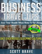 Business Travel Tips: Save Your Health When Home Is Far Away - Book Cover