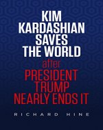 Kim Kardashian Saves The World (After President Trump Nearly Ends It) - Book Cover