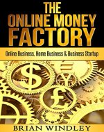 Entrepreneurship: The Online Money Factory - Online Business, Home Business & Business Startup - Book Cover