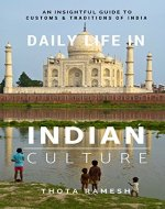 Daily Life in Indian Culture: An Insightful Guide to Customs & Traditions of India - Book Cover