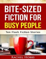 Bite-sized Fiction for Busy People - Ten Flash Fiction Stories - Book Cover