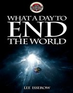 What A Day To End The World (ENDAYS Book 1) - Book Cover