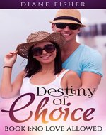 Destiny of Choice: Book 1: No Love Allowed (An Alpha Male Billionaire Romance Series) - Book Cover