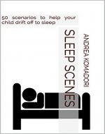 Sleep Scenes: 50 scenarios to help your child drift off to sleep - Book Cover