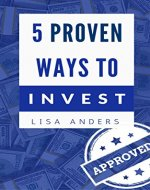 5 Proven Ways to Invest Your Money: Beginner's Guide to Investing - Book Cover