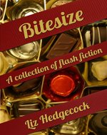 Bitesize: a collection of flash fiction - Book Cover