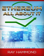 Ethereum: All About It (Ethereum, Investing, Blockchain, Cryptocurrencies, Digital Currencies, Mining, Trading) - Book Cover