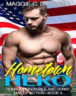 MILITARY ROMANCE: Hometown Hero 3: Humble, Honorable and Horny: A BWWM Interracial Multicultural Romance (Man of Action) - Book Cover