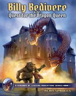 Billy Bedivere in the Quest for the Dragon Queen: In This Epic Fantasy Adventure, Billy Fights Monsters & Dragons before Battling the Dragon Queen for His Life! - Book Cover