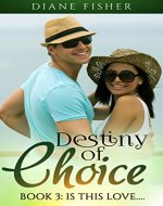 Destiny of Choice: Book 3: Is This Love... (An Alpha Billionaire Romance Series) - Book Cover