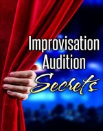 Improvisation Audition Secrets for Actors: Learn 4 Lost Principles from Master Improvisers to Book More Jobs (Audition Monologues, Confidence, Acting Books, Acting Career, Acting Agent) - Book Cover