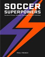 Soccer Superpowers: Secrets In Fitness, Nutrition, Psychology, Tactics & Technique - Book Cover
