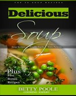 Delicious Soup: Top 20 recipes + 5 Bonus Chapters, Cookbook Soup Step by Step, Soup Recipes Prepare Easily With Picture - Book Cover
