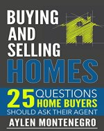 Buying and Selling Homes: 25 Questions Home Buyers Should Ask Their Agent - Book Cover