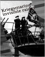 Kriegsmarine invisible raider: Feel the sea's fear of Nazi-Pirate queen - Book Cover