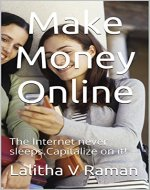 Make Money Online: The Internet never sleeps.Capitalize on it! - Book Cover