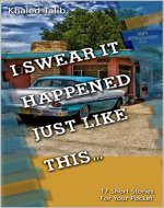 I Swear It Happened Just Like This: 17 Short Stories for Your...