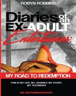 Diaries of An Ex-Adult Entertainer: My Road To Redemption - Book Cover