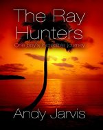 The Ray Hunters: One Boy's Incredible Journey - Book Cover