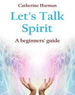 Let's Talk Spirit: A beginners' guide - Book Cover
