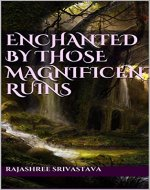 Enchanted By Those Magnificent ruins: The Legend Of Bhangarh - Book Cover