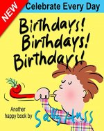 Children's Books: Birthdays! Birthdays! Birthdays! (Imaginative, Rhyming Bedtime Story/Picture Book About Birthdays, Holidays, and Special Days for Beginner Readers, Ages 2-8) - Book Cover