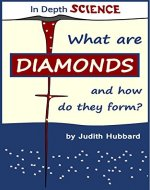 What are diamonds, and how do they form? (In Depth Science Book 1) - Book Cover