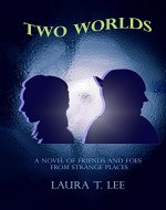 Two Worlds: A novel of friends and foes from strange places, written by Laura T. Lee at age 10, 62,000 words - Book Cover