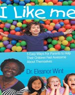 I Like Me: 5 Easy Ways for Parents to Help their Children Feel Awesome About Themsleves - Book Cover