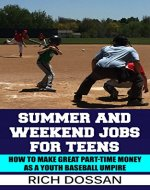 Summer and Weekend Jobs for Teens: How to Make Great Part-Time Money as a Youth Baseball Umpire: Turn your passion for baseball, sports & outdoors into a summer job; coaching baseball; baseball dad - Book Cover