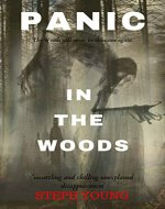 PANIC IN THE WOODS: Unexplained Disappearances & Mysterious Deaths; Creepy Unexplained Mysteries - Book Cover