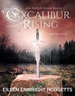 Excalibur Rising: Book One of an Arthurian Saga - Book Cover