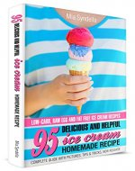 95 Delicious and Helpful Homemade Ice Cream Recipes.  Low-carb, Raw Egg, and Fat-Free Ice Cream Recipe. - Book Cover