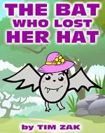 Children's Books: THE BAT WHO LOST HER HAT!  (Fun, Cute, Rhyming Bedtime Story for Baby & Preschool Readers about Becca the Bat Who Lost Her Hat!) - Book Cover