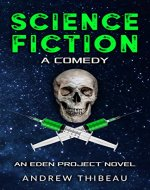 Science Fiction: A Comedy: An Eden Project Novel (The Eden Project Book 1) - Book Cover