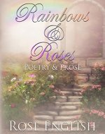 Rainbows & Roses: Poetry & Prose (Full Colour Illustrations) - Book Cover
