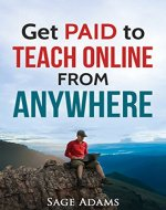 Get PAID to Teach Online from Anywhere (How to Get Paid to Develop and Teach Online Courses Series) - Book Cover