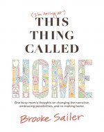 (I'm failing at) This Thing Called Home: One busy mom's thoughts on changing the narrative, embracing possibilities, and re-making home - Book Cover