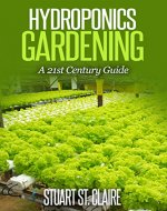 Hydroponic Gardening: Hydroponics Gardening Guide: (Hydroponics, Self Sufficiency, Homesteading, Gardening, Hydroponics for beginners, Aquaponics) - Book Cover
