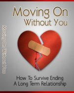Moving On Without You: How To Survive Ending A Long Term Relationship - Book Cover