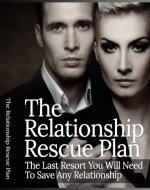 The Relationship Rescue Plan: The Last Resort You Will Need To Save Any Relationship - Book Cover