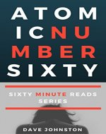 Atomic Number Sixty (Sixty Minute Reads Book 1) - Book Cover