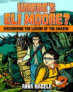 Discovering the Legend of the Amazon (Where's Eli Moore? #1) - Book Cover
